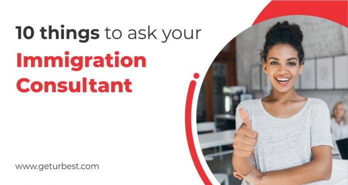 10 Things To Ask Your Immigration Consultant
