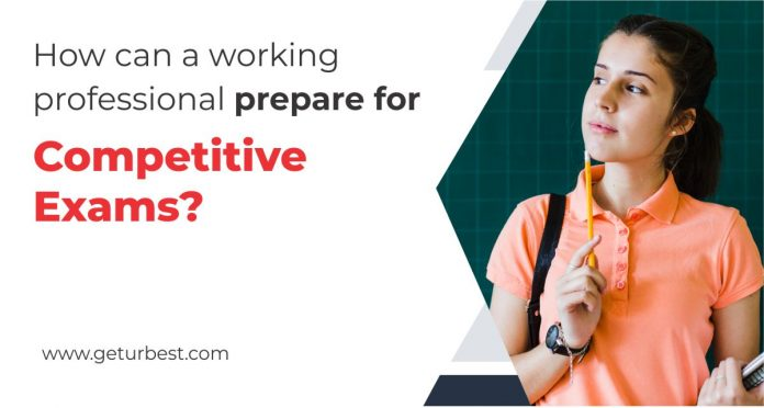 How Can A Working Professional Prepare For Competitive Exams
